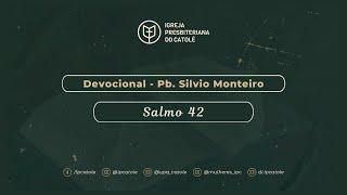 Devocional - Salmo 42 | Pb. Silvio Monteiro | IPCatolé