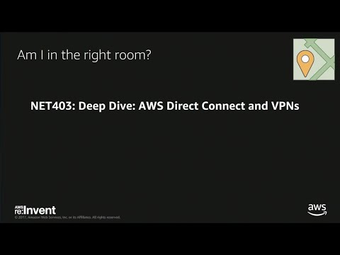 AWS re:Invent 2017: Deep Dive: AWS Direct Connect and VPNs (NET403)
