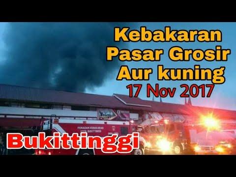 Kebakaran Pasar Grosir Aur Kuning Bukittinggi - 17 Nov 2017