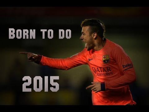 Neymar Jr Born To Do Skills & Goals - 2015 - YouTube
