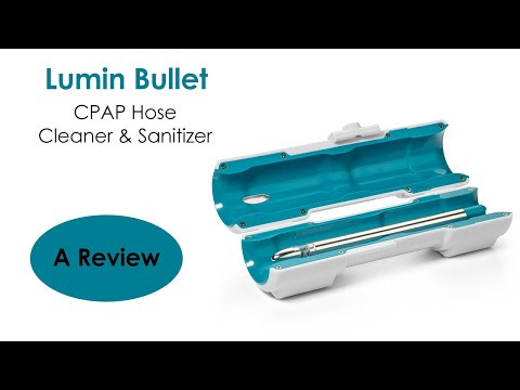 Review of the Lumin Bullet: CPAP Hose Cleaner & Sanitizer