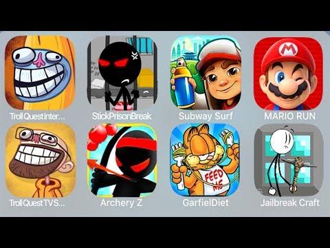 Troll Quest Internet,StickPrisonBreak,Subway Surf,Mario Run,Troll QuestTVShows,ArcheryZ,GarfielDiet