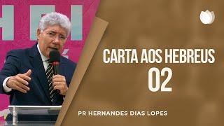 Carta aos Hebreus - aula 2   Pr Hernandes Dias Lopes