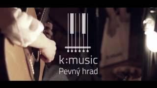 K:MUSIC - Pevný hrad