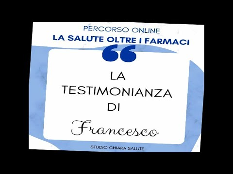 LA SALUTE OLTRE I FARMACI: Testimonianza Francesco