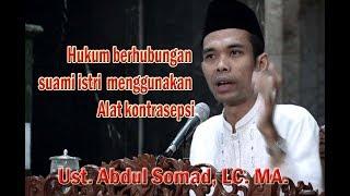 Hukum berhubungan suami istri menggunakan alat kontrasepsi - Ustadz Abdul Somad