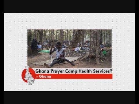 Ghana Prayer Camp Health Services - Don't Think Far News (4-3-18)