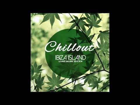 Chill Out & Nu Electronic Music Experience - Chillout Ibiza Island (Lounge Balearic Selection)