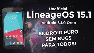 LineageOS 15.1 Unofficial | Android 8.1.0 Oreo | Android Oreo SEM BUGS para todos!