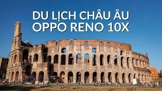 Du lịch Châu Âu dưới ống kính Oppo Reno 10x