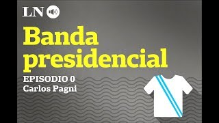 Carlos Pagni analiza los presidentes de la historia argentina - La Banda Presidencial
