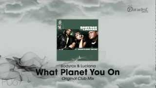 Bodyrox & Luciana - What Planet You On (Original Club Mix)
