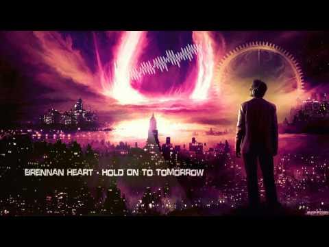 Brennan Heart - Hold On To Tomorrow HQ Edit