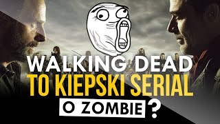 Walking Dead to KIEPSKI SERIAL o zombie [SPOILERY]
