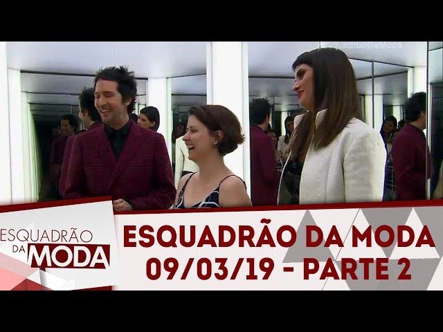 Esquadrão da Moda (09/03/19) | Parte 2