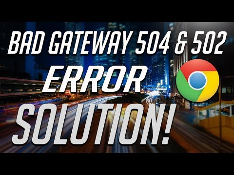 How to Fix 504 & 502 Bad Gateway Error - [2 Solutions] 2019
