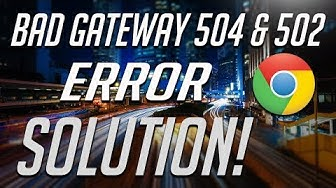 How to Fix 504 & 502 Bad Gateway Error - [2 Solutions] 2020