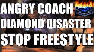 ANGRY DIAMOND DISASTERS COACH | STOP FREESTYLYING (Diamond Terran)