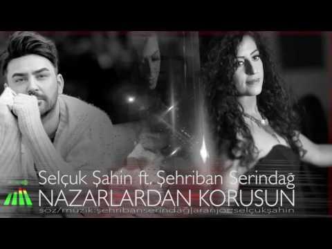 Selçuk Şahin ft  Şehriban Serindağ   Nazarlardan Korusun   Single 20161