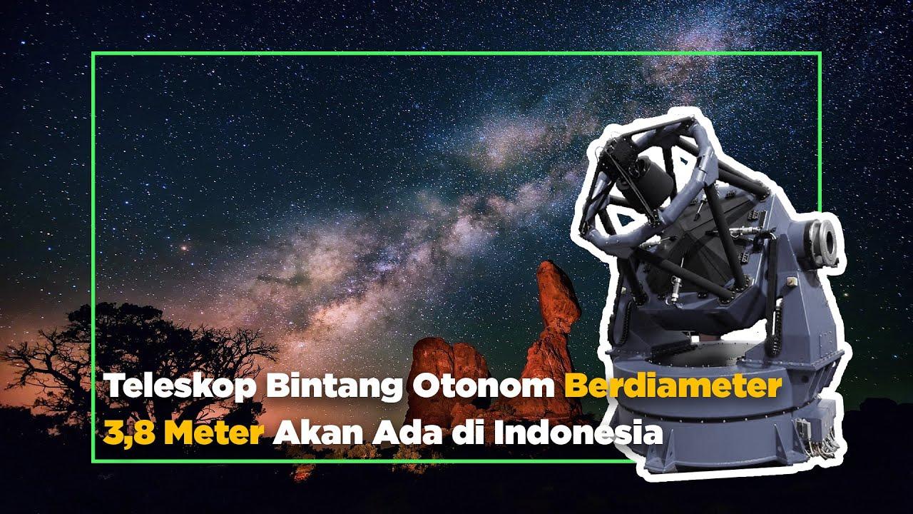 Indonesia Akan Memiliki Teleskop Bintang Otonom - Bisniscom