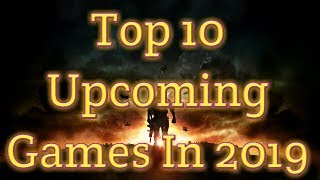 Top 10 Upcoming Games in 2019 | Best Upcoming Games Release in 2019 | HitRec Games & More