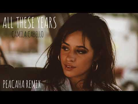 Camila Cabello - All These Years | Peacaha Remix *Use Headphones*
