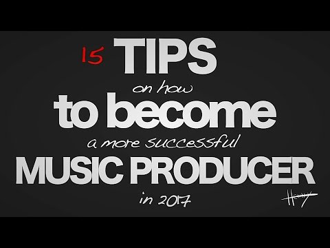 15 TIPS ON HOW TO BECOME A MORE SUCCESSFUL MUSIC PRODUCER IN 2017 (VLOG)