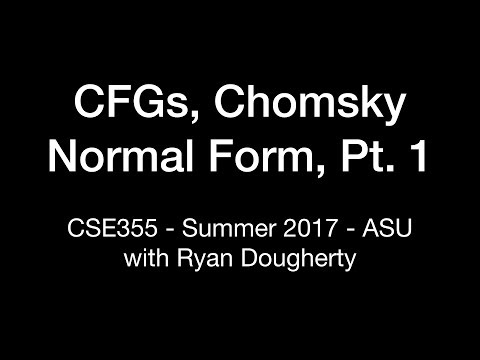 Context-Free Grammars, Chomsky Normal Form Part 1: CSE355 Intro Theory of Computation 7/10 Pt. 2