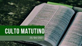 Culto Matutino - 25/04/2021