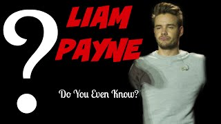LIAM PAYNE - Do You Even Know Liam?