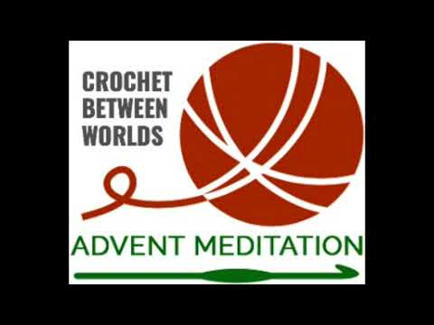 Crochet Between Worlds - Advent Meditation II
