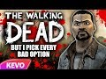 The Walking dead but I pick every bad option