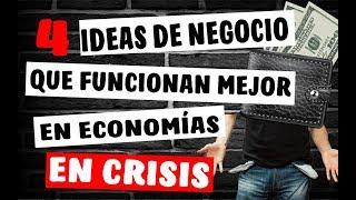 Conoce los 4 Negocios que en Economías en CRISIS Funcionan Mejor | Recesión Económica 2018