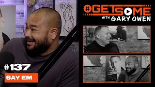SayEm  | #GetSome Ep. 137 with Gary Owen