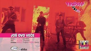 Смотреть клип Tropico Band - Jos Ovo Vece