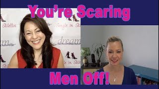 You're Scaring Men Off! - Dating Advice for Women