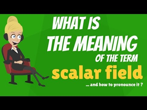 What is SCALAR FIELD? What does SCALAR FIELD mean? SCALAR FIELD meaning, definition & explanation
