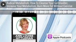 Radical Metabolism: How To Cleanse Your Gallbladder, Increase Your Metabolism, Burn More Fat Withou