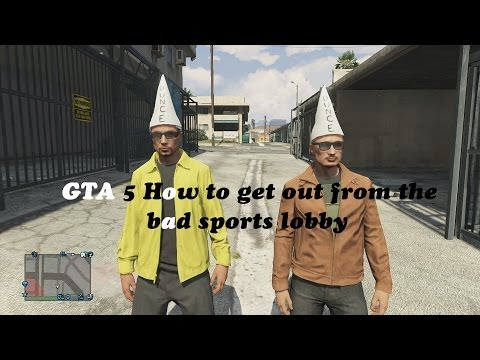 GTA 5 How To Get Out From The Bad Sports Lobby Online