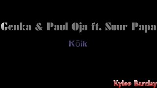 Genka & Paul Oja ft. Suur Papa - Kõik Song Lyrics