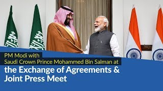 PM Modi with Saudi Crown Prince Mohammed bin Salman at Exchange of Agreements & Joint Press Meet