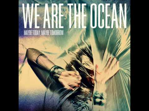 We are the ocean maybe today maybe tomorrow