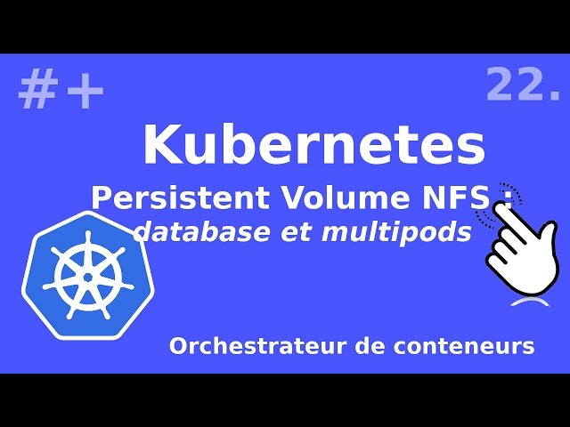 Kubernetes - 22. Persitent Volumes / NFS : BDD et multipods | tutos fr