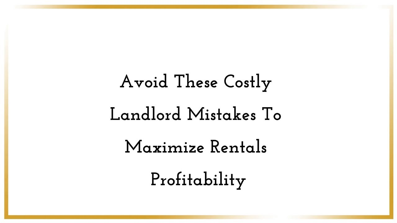 Avoid These Costly Landlord Mistakes To Maximize Rentals Profitability