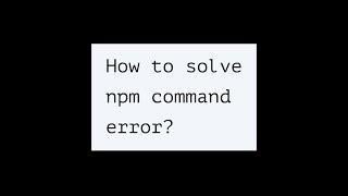 How to solve npm command error?