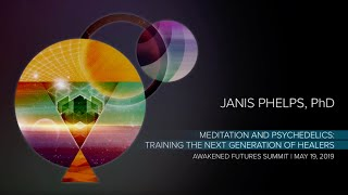 Dr. Janis Phelps - Training the Next Generation of Healers | Awakened Futures Summit 2019