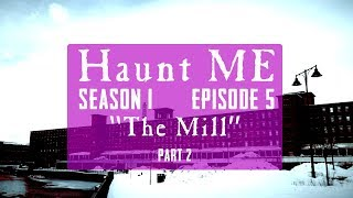 "Haunt ME - S1:E5 ""The Chariot - Part 2"" (The Mill)"