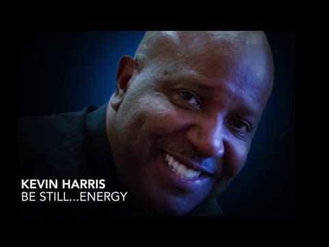 Kevin Harris | Be Still...Energy