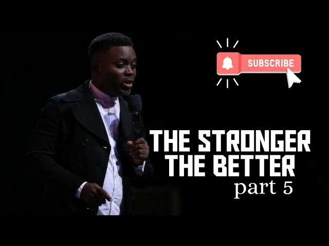 The Stronger The Better pt5