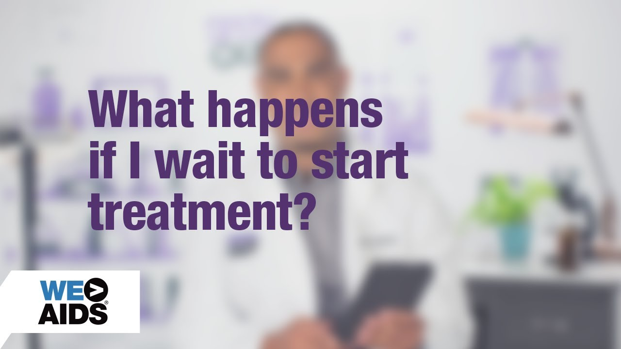 #AskTheHIVDoc: What happens if I wait to start treatment? (1:11)